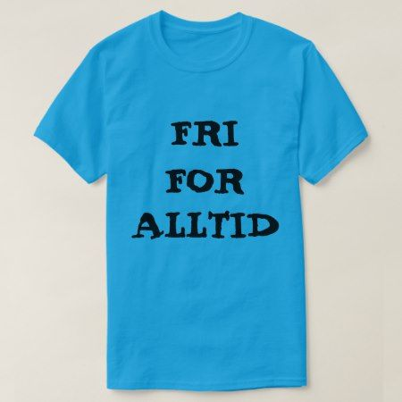 Norwegian text fri for alltid - free forever T-Shirt - tap to personalize and get yours
