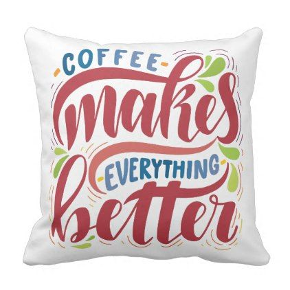 Coffee Makes Everything Better Typography Throw Pillow - modern gifts cyo gift ideas personalize