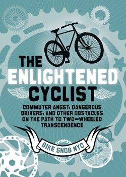 The Enlightened Cyclist, new from @bikesnobNYC #givebooks $16.95: Danger Driver, Paths, Enlightenment Cyclist, Books Worth, Commutative Angst, Two Wheels Trancend, Bike Snob, Snob Nyc, Twowheel