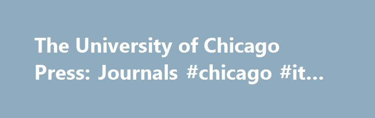 The University of Chicago Press: Journals #chicago #it #support http://mauritius.remmont.com/the-university-of-chicago-press-journals-chicago-it-support/  # BROWSE JOURNALS The University of Chicago Press was founded in 1891 and conceived by President William Rainey Harper as an organic part of the University, extending the influence of Chicago scholars around the globe. Within ten years, the Press introduced fourteen scholarly journals, all of which remain in wide circulation. Today, the…