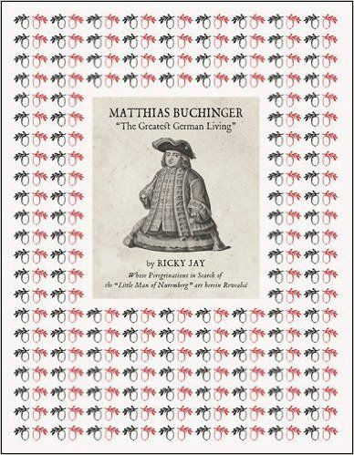 """Matthias Buchinger: """"The Greatest German Living"""": By Ricky Jay Whose Peregrinations in Search of the """"Little Man of Nuremberg"""" are Herein Revealed: Ricky Jay, Matthias Buchinger: 9781938221125: Amazon.com: Books"""