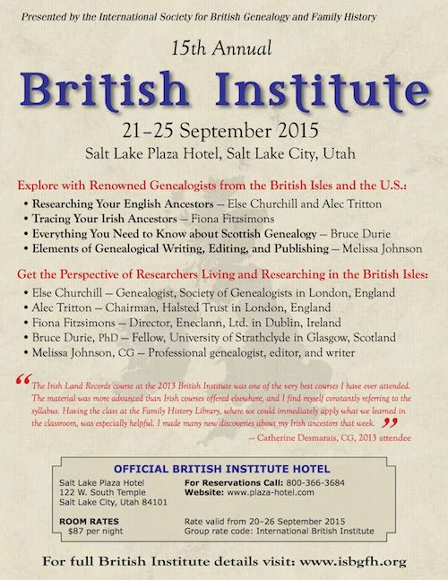The International Society for British #Genealogy and Family History (ISBGFH) is pleased to announce that registration is now open for the 15th Annual British Institute. The Institute will be held September 21-25, 2015, at the Salt Lake Plaza Hotel, conveniently located in the center of historic downtown Salt Lake City and next door to the Family History Library (FHL).