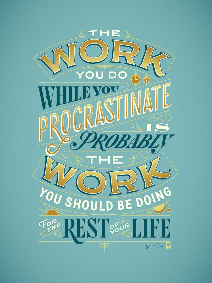 "Procrastiworking Poster by Jessica Hische - ""The work you do while you procrastinate is probably the work you should be donig for the rest of your Life!"""