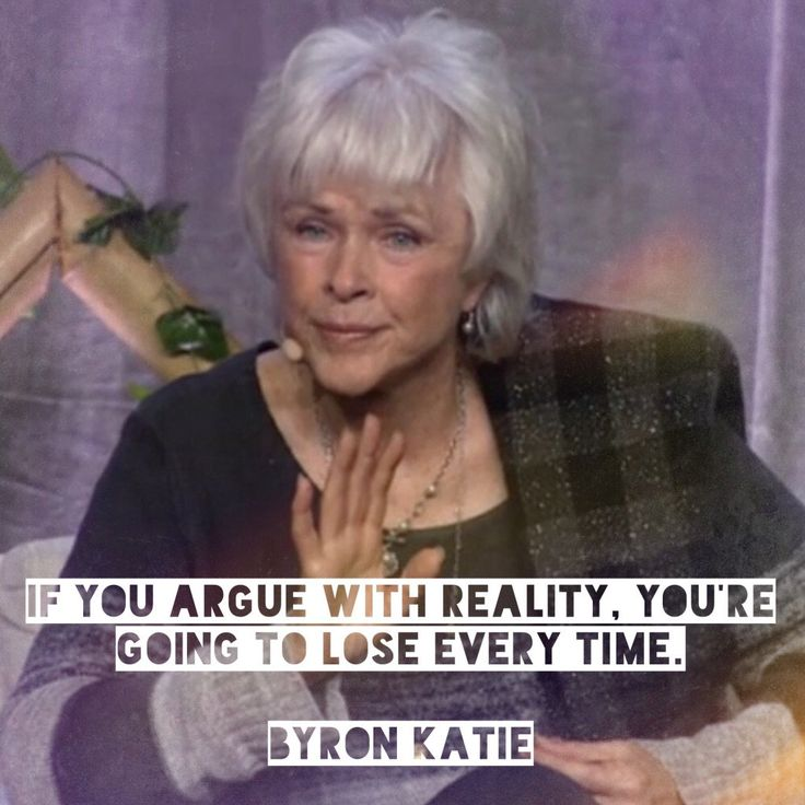 """""""If you argue with reality, you're going to lose every time."""" - Byron Katie #wisdom 2016 (via: Kevin Finke)"""
