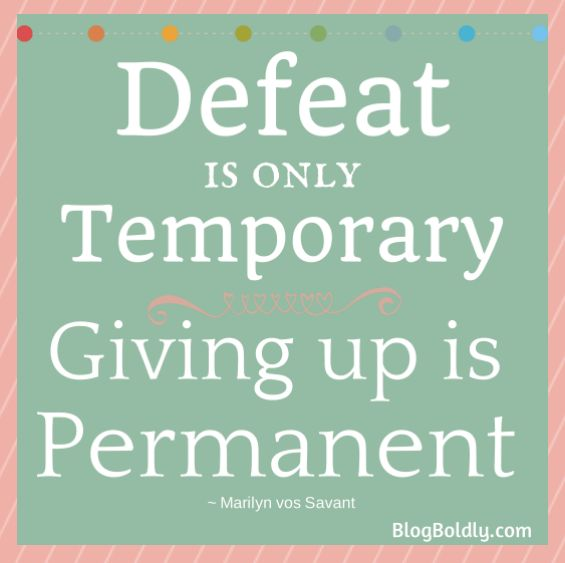 Defeat is Temporary. Giving up is permanent. Go to http://blogboldly.com/defeat-is-only-temporary/ to find ACTION STEP on what to do if you're feeling discouraged in your business. @Living the dream...