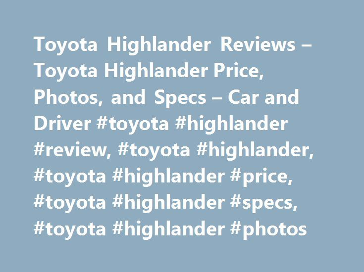 Toyota Highlander Reviews – Toyota Highlander Price, Photos, and Specs – Car and Driver #toyota #highlander #review, #toyota #highlander, #toyota #highlander #price, #toyota #highlander #specs, #toyota #highlander #photos http://bank.nef2.com/toyota-highlander-reviews-toyota-highlander-price-photos-and-specs-car-and-driver-toyota-highlander-review-toyota-highlander-toyota-highlander-price-toyota-highlander-specs-toyot/  # Toyota Highlander Toyota Highlander 2017 Toyota Highlander Same…