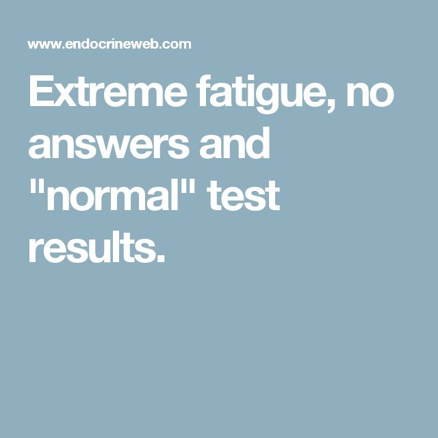"""Extreme fatigue, no answers and """"normal"""" test results."""