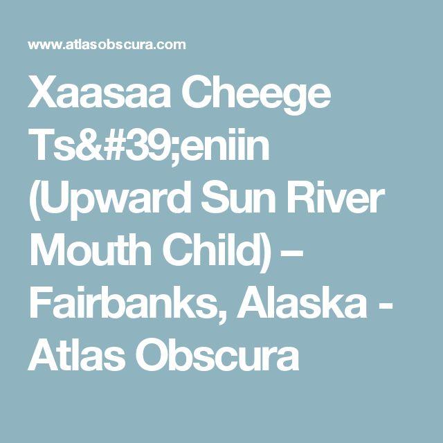 Xaasaa Cheege Ts'eniin (Upward Sun River Mouth Child) – Fairbanks, Alaska - Atlas Obscura