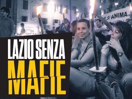 """Lazio senza mafie. La Regione Lazio dal 26 al 29 novembre promuove """"Lazio Senza Mafie"""" primo meeting regionale della legalità perché a Roma e nel Lazio le mafie ci sono e fanno molti affari."""