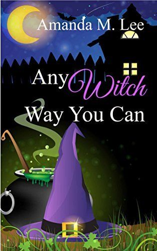Any Witch Way You Can Wicked Witches Of The Midwest Book 1