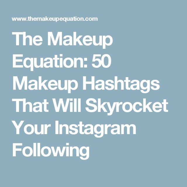The Makeup Equation: 50 Makeup Hashtags That Will Skyrocket Your Instagram Following