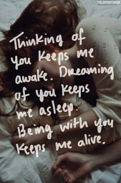 Love Quotes: Thinking of you keeps me awake. Dreaming of you keeps me asleep. Being with youkeeps me alive.