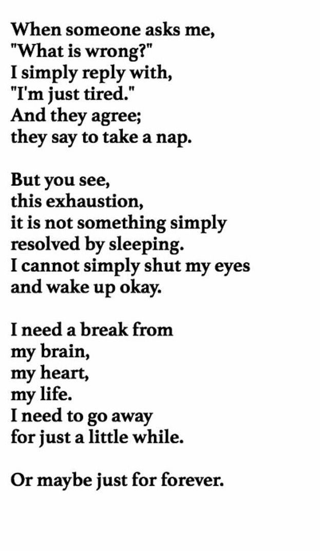 This is often what depression can look like (even to the point of physical exhaustion). If you know someone who talks like this, be supportive and encourage them to see a therapist.