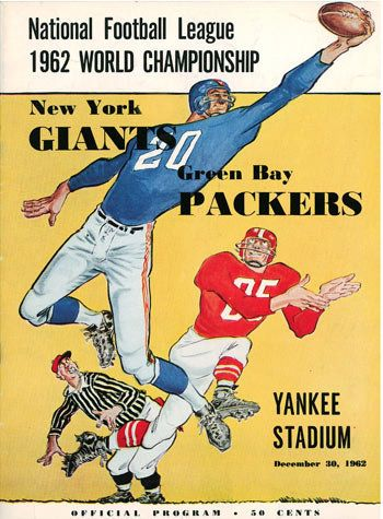 New York Giants vs. Green Bay Packers, December 30, 1962, Yankee Stadium (NY). Another world championship for the Packers, who defeated the rival Giants 16-7. Cover illustration by Willard Mullin. Source: Pro Football Hall of Fame