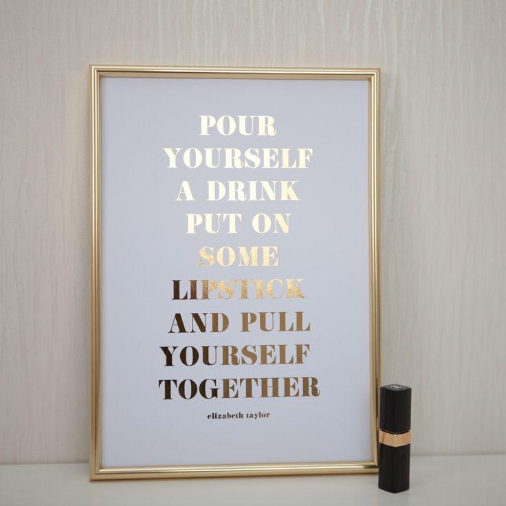 Elizabeth Taylor, Pour Yourself a Drink, Gold Foil Print by DottieRocks on Etsy https://www.etsy.com/listing/211976675/elizabeth-taylor-pour-yourself-a-drink