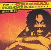 This Is Crucial Reggae: Dennis Brown [CD], 10006498