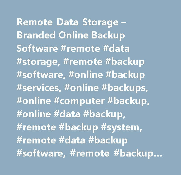 Remote Data Storage – Branded Online Backup Software #remote #data #storage, #remote #backup #software, #online #backup #services, #online #backups, #online #computer #backup, #online #data #backup, #remote #backup #system, #remote #data #backup #software, #remote #backup #services http://liberia.nef2.com/remote-data-storage-branded-online-backup-software-remote-data-storage-remote-backup-software-online-backup-services-online-backups-online-computer-backup-online-data-backup/  #Remote Data…