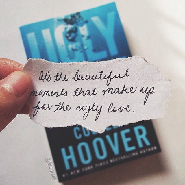 It's the beautiful moments that make up for the ugly love. #UglyLove #ColleenHoover #MilesArcher