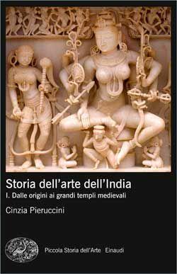 Cinzia Pieruccini, Storia dell'arte dell'India. Volume 1. Piccola Storia dell'Arte