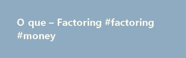 O que – Factoring #factoring #money http://south-sudan.nef2.com/o-que-factoring-factoring-money/  # O que Factoring 1. Conceito Factoring uma atividade comercial, mista e at pica, que soma presta o de servi os compra de ativos financeiros. A opera o de Factoring um mecanismo de fomento mercantil que possibilita empresa fomentada vender seus cr ditos, gerados por suas vendas prazo, a uma empresa de Factoring. O resultado disso o recebimento imediato desses cr ditos futuros, o que aumenta seu…