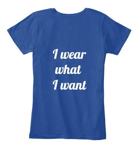 I Wear What  I Want Deep Royal  T-Shirt Nữ Back