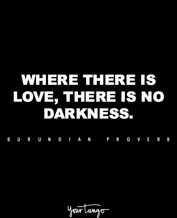 """Where there is love there is no darkness."" —Burundian proverb"