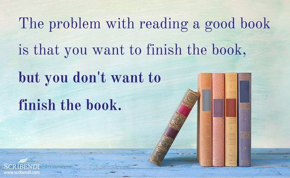 Book humor jokes about the struggles of finishing a great book.