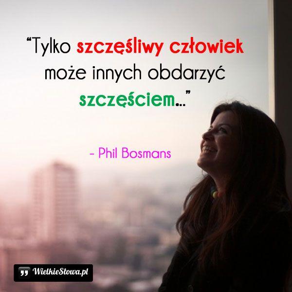 Tylko szczęśliwy człowiek... #Bosmans-Phil,  #Relacje-międzyludzkie, #Szczęście
