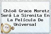 http://tecnoautos.com/wp-content/uploads/imagenes/tendencias/thumbs/chloe-grace-moretz-sera-la-sirenita-en-la-pelicula-de-universal.jpg Chloe Moretz. Chloë Grace Moretz será La Sirenita en la película de Universal, Enlaces, Imágenes, Videos y Tweets - http://tecnoautos.com/actualidad/chloe-moretz-chloe-grace-moretz-sera-la-sirenita-en-la-pelicula-de-universal/