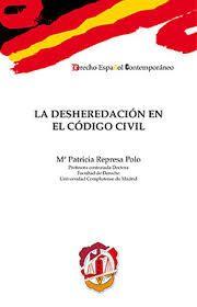 La desheredación en el código civil / Mª Patricia Represa Polo. Reus, 2016