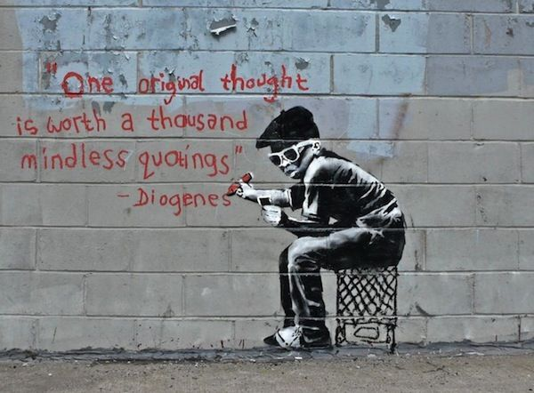 "#streetart #art #graffiti   ""One original thought is worth a thousand mindless quotings"" - Diogenes"