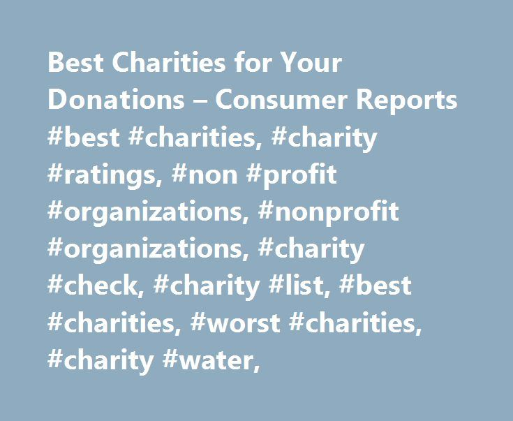 Best Charities for Your Donations – Consumer Reports #best #charities, #charity #ratings, #non #profit #organizations, #nonprofit #organizations, #charity #check, #charity #list, #best #charities, #worst #charities, #charity #water, http://japan.remmont.com/best-charities-for-your-donations-consumer-reports-best-charities-charity-ratings-non-profit-organizations-nonprofit-organizations-charity-check-charity-list-best-charities-wo/  # Best Charities for Your Donations For many people, the…