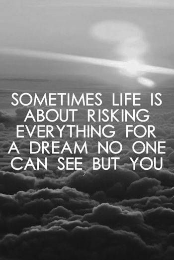 Sometimes life is about risking everything for a dream no one can see but you. #words #inspiration #citaten