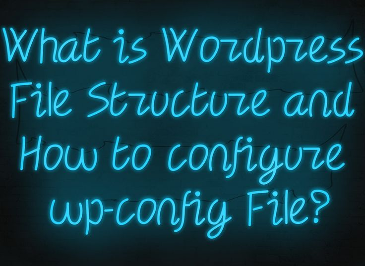 In this article we'll cover what is wordpress file and folder structure and how you can configure wp-config file.