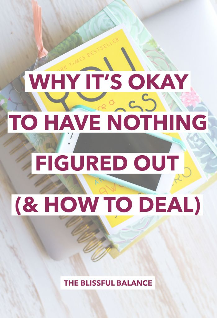 Why It's Okay to Have Nothing Figured Out (and How to Deal)