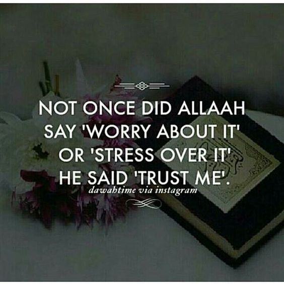 islamic quotes - Not once did Allah SWT say 'worry about it'. He said 'trust me'.