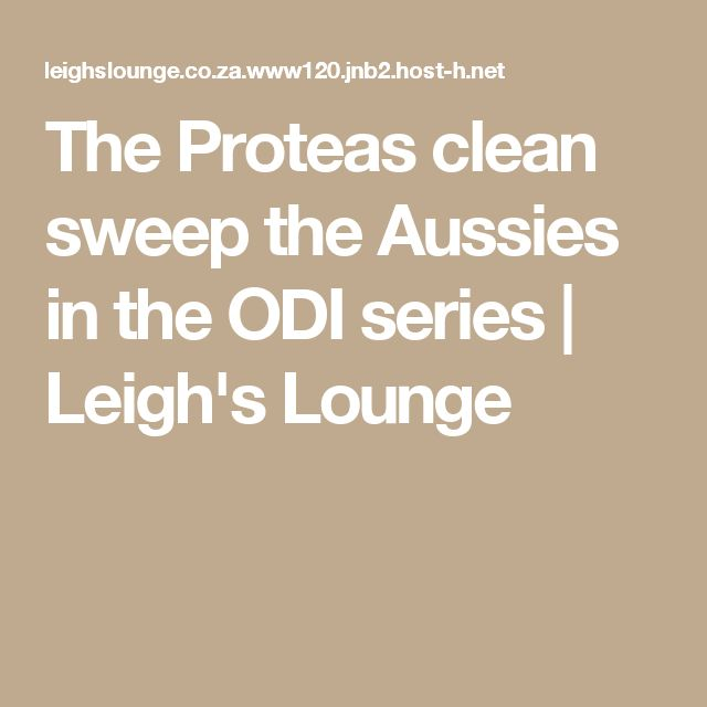 The Proteas clean sweep the Aussies in the ODI series | Leigh's Lounge