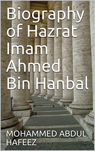 Biography of  Hazrat Imam Ahmed Bin Hanbal by MOHAMMED AB... https://www.amazon.co.uk/dp/B074D3G7BS/ref=cm_sw_r_pi_dp_x_bhycAb0XPQ7MV
