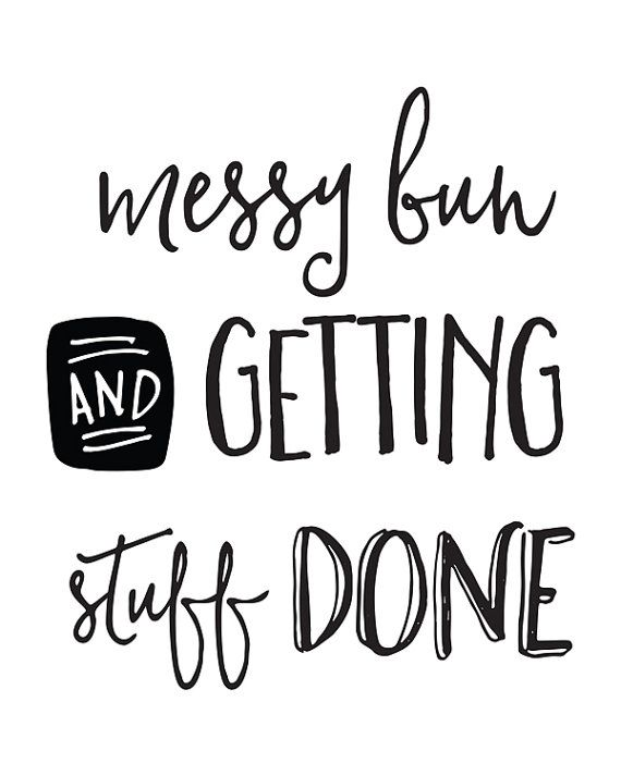 Motivational Quote Messy Bun and Getting Stuff by happythoughtshop