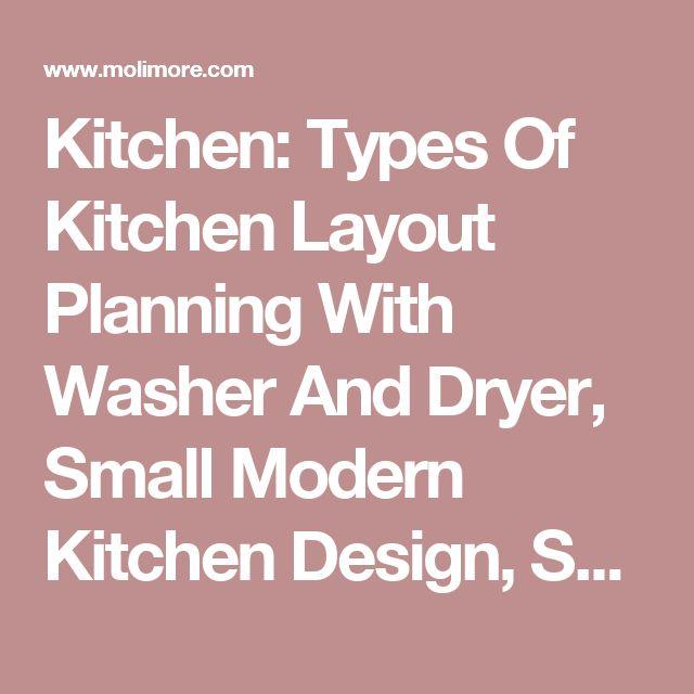 Kitchen: Types Of Kitchen Layout Planning With Washer And Dryer, Small  Modern Kitchen Design. Kleine Küche ...