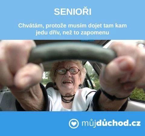 Seniorka: Ponáhľam, pretože musím prísť tam, kam idem skôr, než to zabudnem :)))