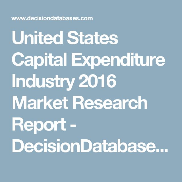 United States Capital Expenditure Industry 2016 Market Research Report - DecisionDatabases.com