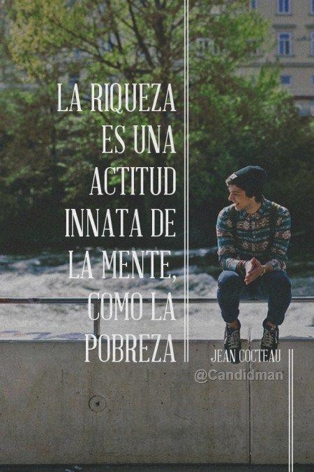 """""""La #Riqueza es una #Actitud innata de la #Mente, como la #Pobreza"""". #JeanCocteau #Citas #Frases @candidman"""