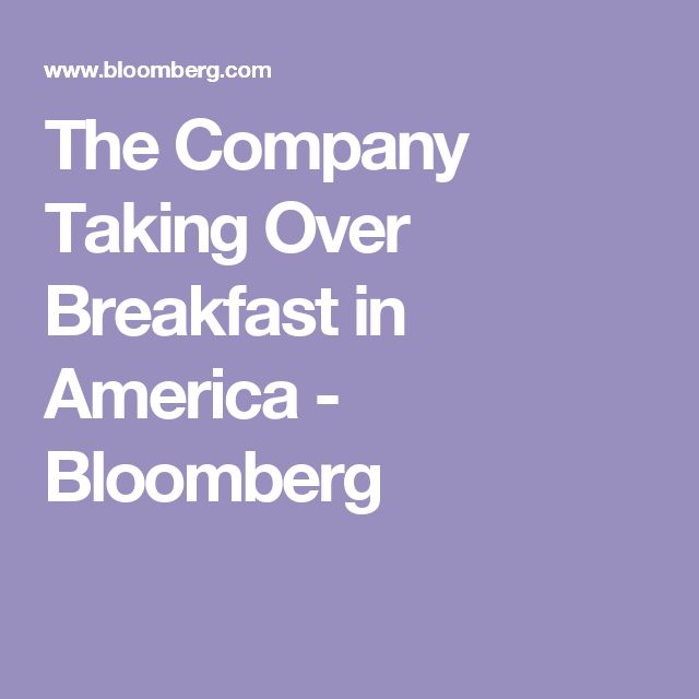 The Company Taking Over Breakfast in America - Bloomberg