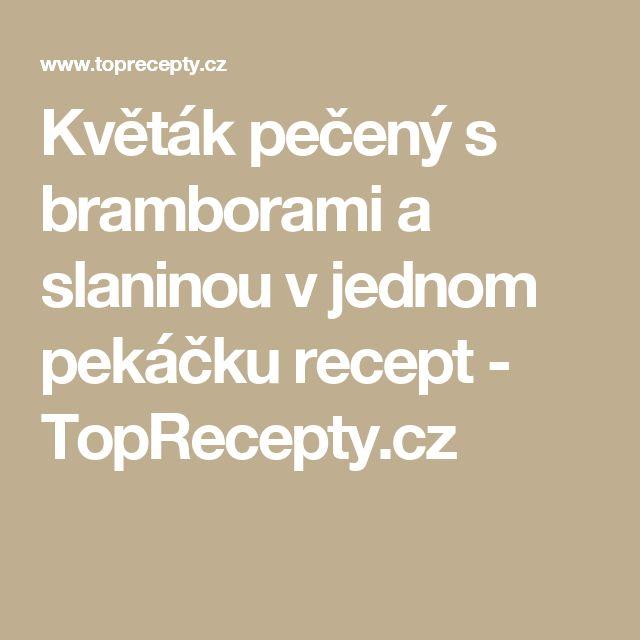 Květák pečený s bramborami a slaninou v jednom pekáčku recept - TopRecepty.cz