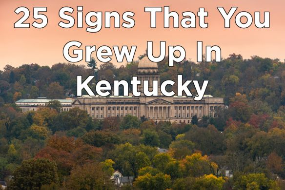 So, your think your from Kentucky? Well, how many of these can you relate to?