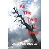 As The Twig Is Bent (Paperback)By Joe Perrone Jr