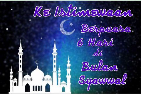 Hikmah Fadilah Berpuasa 6 Hari di bulan Syawwal pahalanya sangat berlipat ganda
