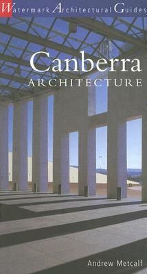 Canberra Architecture   Andrew Metcalf   ISBN: 9780949284631