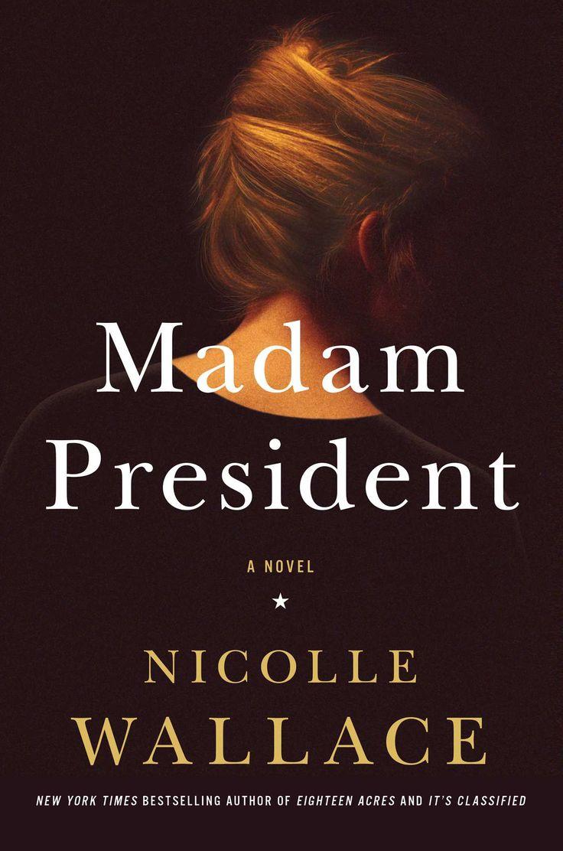 Madam President ~ Nicolle Wallace